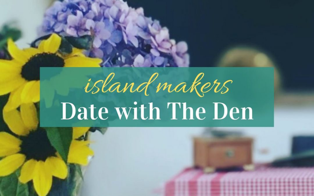 Island Makers – Date with The Den